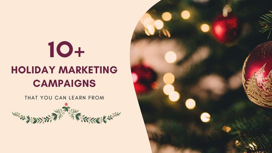 Best holiday marketing campaigns