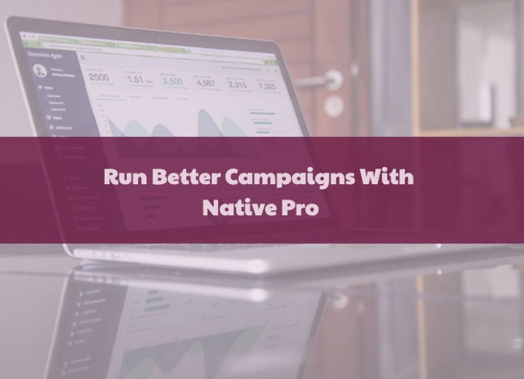 Run better native ad campaigns with Native Pro